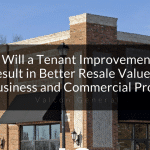 Will a Tenant Improvement Result in Better Resale Value for My Business & Commercial Property?